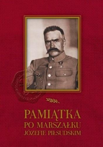 Okładka książki Pamiątka po Marszałku Józefie Piłsudskim