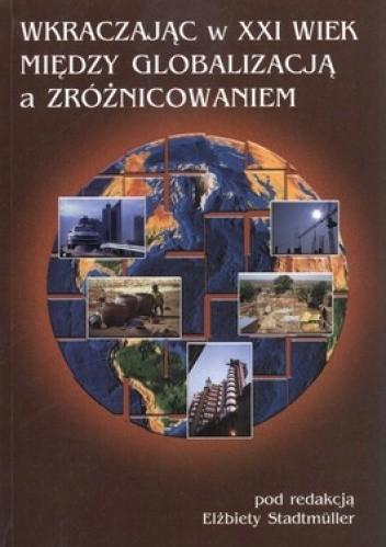 Okładka książki Wkraczając w XXI wiek. Między globalizacją a zróżnicowaniem