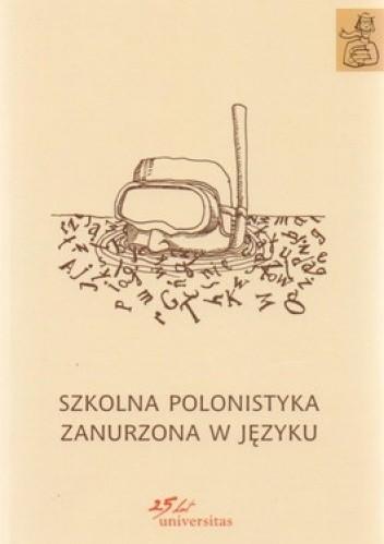 Okładka książki Szkolna polonistyka zanurzona w języku