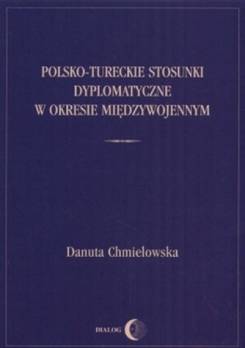 Okładka książki Polsko-tureckie stosunki dyplomatyczne w okresie międzywojennym
