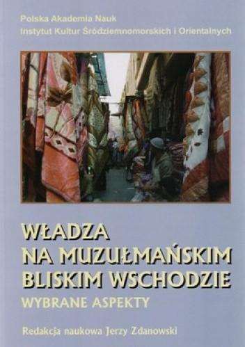 Okładka książki Władza na muzułmańskim Bliskim Wschodzie. Wybrane aspekty