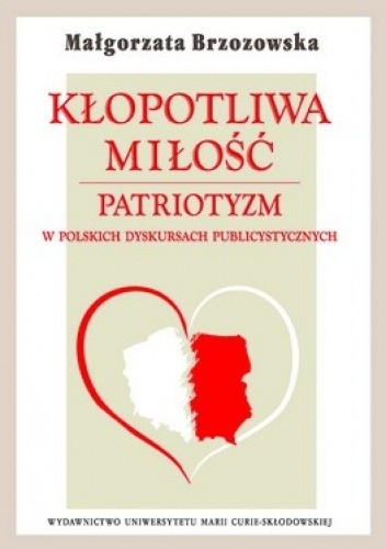 Okładka książki Kłopotliwa miłość. Patriotyzm. W Polskich dyskursach publicystycznych