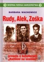 """Rudy, Alek, Zośka. Prawda o bohaterach """"Kamieni na szaniec"""""""