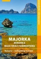 Majorka. Minorka, Ibiza oraz Formentera. Baleary - archipelag marzeń