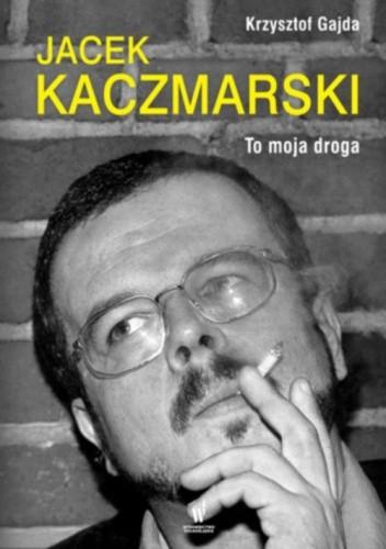 Okładka książki Jacek Kaczmarski. To moja droga