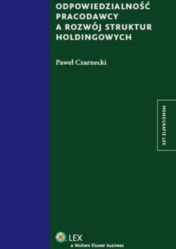 Okładka książki Odpowiedzialność pracodawcy a rozwój struktur holdingowych