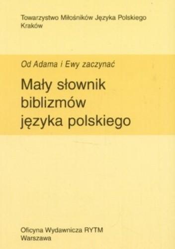 Okładka książki Mały słownik biblizmów języka polskiego. Od Adama i Ewy zaczynać