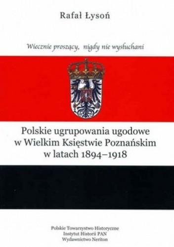 Okładka książki Polskie ugrupowania ugodowe w Wielkim Księstwie Poznańskim w latach 1894 - 1918