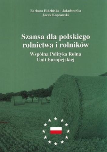 Okładka książki Szansa dla polskiego rolnictwa i rolników. Wspólna Polityka Rolna Unii Europejskiej