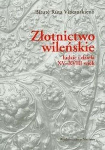 Okładka książki Złotnictwo wileńskie. Ludzie i dzieła XV-XVIII wiek