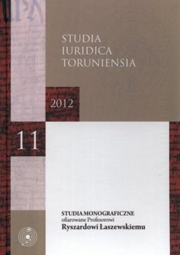 Okładka książki Studia Iuridica Toruniensia 11. Studia monograficzne ofiarowane Profesorowi Ryszardowi Łaszewskiemu