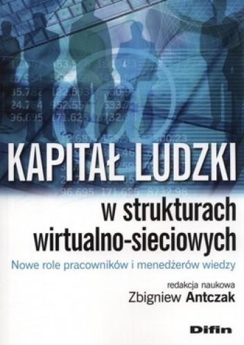 Okładka książki Kapitał ludzki w strukturach wirtualno-sieciowych. Nowe role pracowników i menedżerów wiedzy