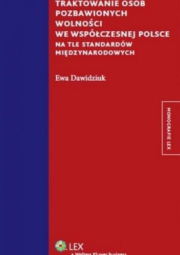 Okładka książki Traktowanie osób pozbawionych wolności we współczesnej Polsce na tle standardów międzynarodowych
