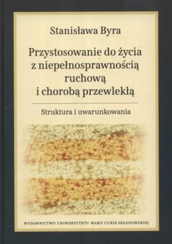 Okładka książki Przystosowanie do życia z niepełnosprawnością ruchową i chorobą przewlekłą. Struktura i uwarunkowania