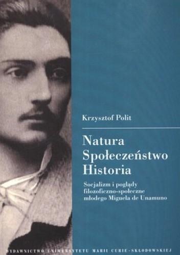Okładka książki Natura - spoleczeństwo - historia. Socjalizm i poglądy filozoficzno-społeczne młodego Miguela de Unamuno