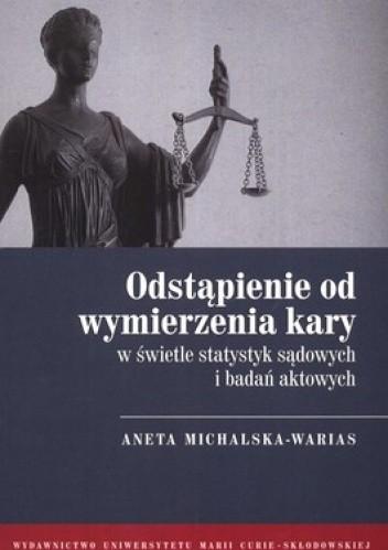 Okładka książki Odstąpienie od wymierzenia kary w świetle statystyk sądowych i badań aktowych