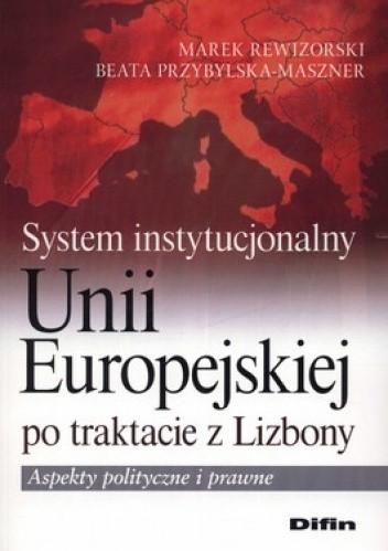 Okładka książki System instytucjonalny Unii Europejskiej po traktacie z Lizbony. Aspekty polityczne i prawne