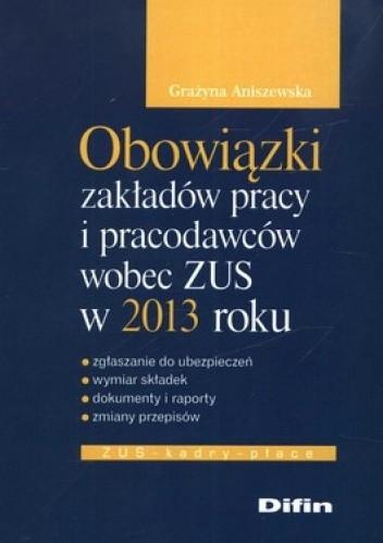 Okładka książki Obowiązki zakładów pracy i pracodawców wobec ZUS w 2013 roku