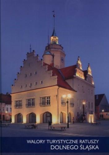 Okładka książki Walory turystyczne ratuszy Dolnego Śląska