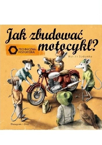 Okładka książki Jak zbudować motocykl? Techniczna historyjka