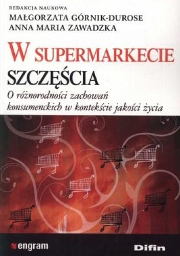 Okładka książki W supermarkecie szczęścia. O różnorodności zachowań konsumenckich w kontekście jakości życia