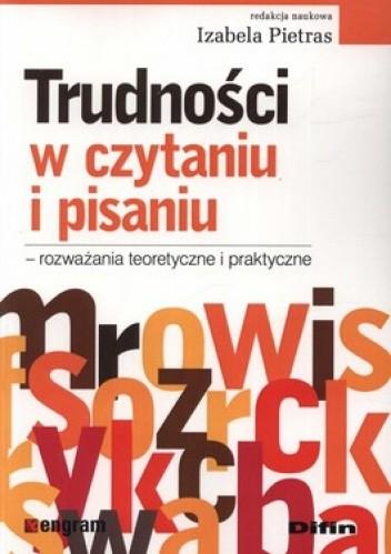 Okładka książki Trudności w czytaniu i pisaniu - rozważania teoretyczne i praktyczne