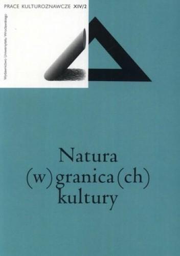 Okładka książki Natura (w) granica(ch) kultury. Prace kulturoznawcze XIV/2