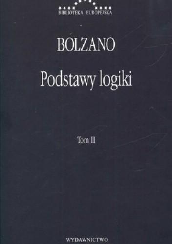 Okładka książki Podstawy logiki  wraz z korespondencją pomiędzy Exnerem i Bolzanem, Tom 2