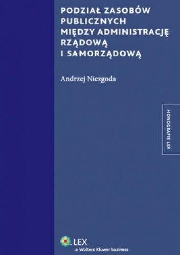 Okładka książki Podział zasobów publicznych między administrację rządową i samorządową