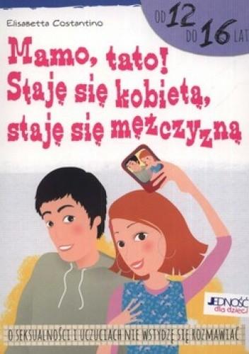 Okładka książki Mamo, tato! Staję się kobietą, staję się mężczyzną