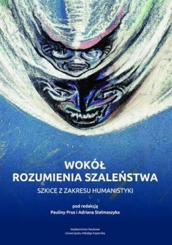Okładka książki Wokół rozumienia szaleństwa. Szkice z zakresu humanistyki