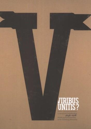 Okładka książki Viribus Unitis? Polscy parlamentarzyści w monarchii habsburskiej 1848–1918 +CD
