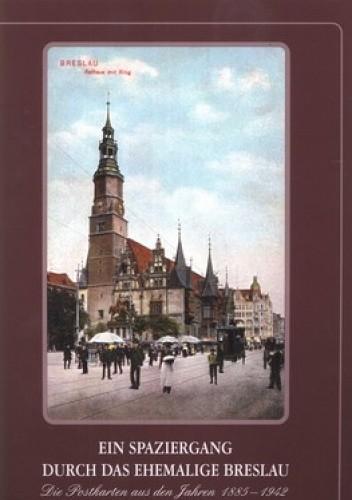 Okładka książki Ein Spaziergang durch das ehemalige Breslau. Postkarten aus den Jahren 1885-1942