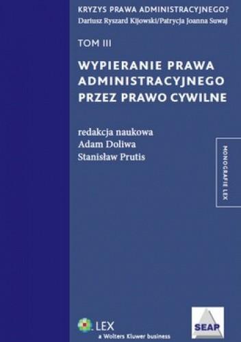 Okładka książki Wypieranie prawa administracyjnego przez prawo cywilne. Tom 3