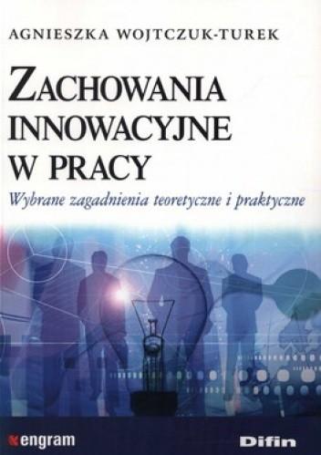 Okładka książki Zachowania innowacyjne w pracy. Wybrane zagadnienia teoretyczne i praktyczne