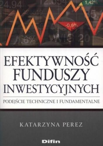 Okładka książki Efektywność funduszy inwestycyjnych. Podejście techniczne i fundamentalne