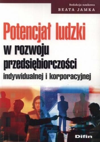 Okładka książki Potencjał ludzki w rozwoju przedsiębiorczości indywidualnej i korporacyjnej