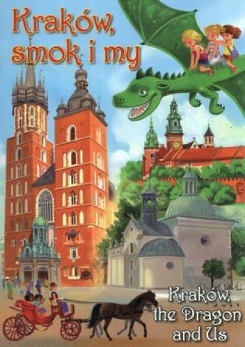 Okładka książki Kraków, smok i my. Kraków the Dragon and Us