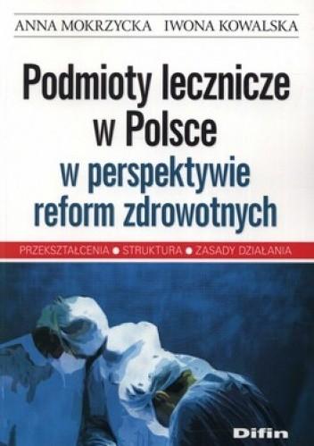 Okładka książki Podmioty lecznicze w Polsce w perspektywie reform zdrowotnych