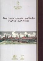 Trzy relacje z podróży po Śląsku w XVIII i XIX wieku