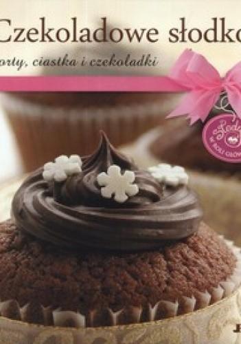 Okładka książki Czekoladowe słodkości. Torty, ciastka i czekoladki