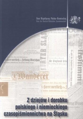 Okładka książki Z dziejów i dorobku polskiego i niemieckiego czasopiśmiennictwa na Śląsku