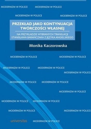 Okładka książki Przekład jako kontynuacja twórczości własnej. Na przykładzie wybranych translacji Stanisława Barańczaka z języka angielskiego