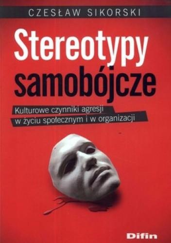 Okładka książki Stereotypy samobójcze. Kulturowe czynniki agresji w życiu społecznym i w organizacji