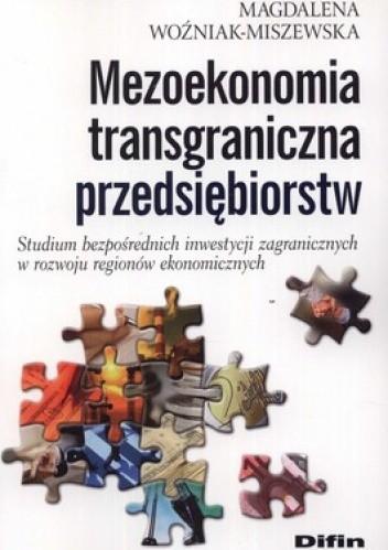 Okładka książki Mezoekonomia transgraniczna przedsiębiorstw. Studium bezpośrednich inwestycji zagranicznych w rozwoju regionów ekonomicznych
