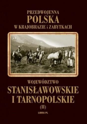 Okładka książki Przedwojenna Polska w krajobrazie i zabytkach. Tom 2. Województwo stanisławowskie i tarnopolskie