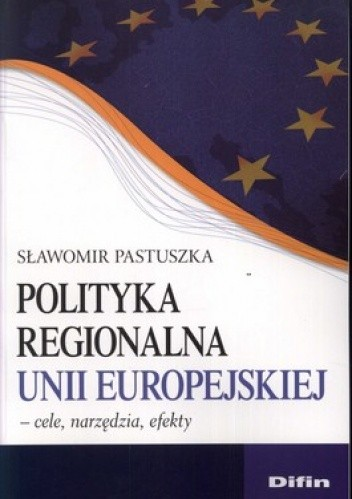 Okładka książki Polityka regionalna Unii Europejskiej. Cele, narzędzia, efekty