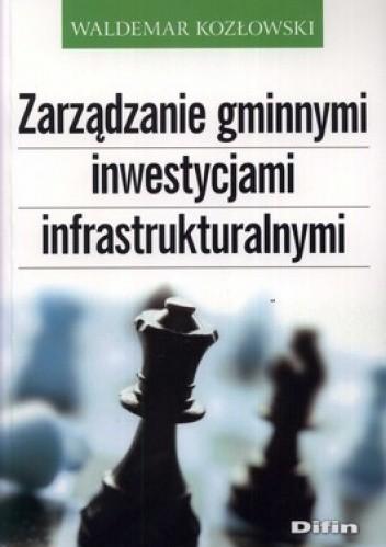 Okładka książki Zarządzanie gminnymi inwestycjami infrastrukturalnymi
