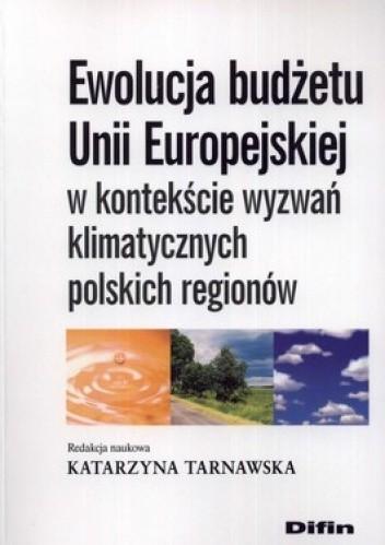 Okładka książki Ewolucja budżetu Unii Europejskiej w kontekście wyzwań klimatycznych polskich regionów