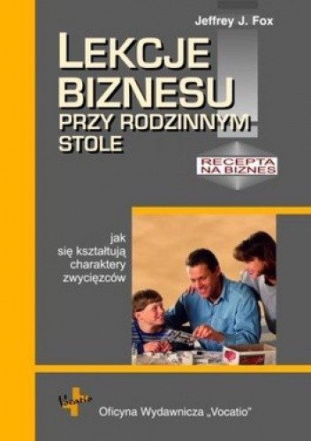 Okładka książki Lekcje biznesu przy rodzinnym stole czyli jak się kształtują charaktery zwycięzców
